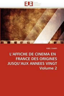 L''Affiche de Cinema En France Des Origines Jusqu''aux Annees Vingt Volume 2