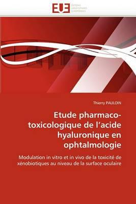 Etude Pharmaco-Toxicologique de L''Acide Hyaluronique En Ophtalmologie