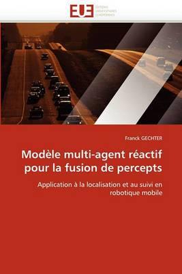 Modele Multi-Agent Reactif Pour La Fusion de Percepts
