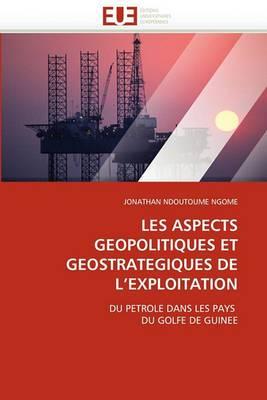 Les Aspects Geopolitiques Et Geostrategiques de L''Exploitation