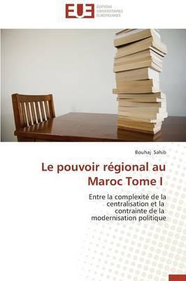 Le Pouvoir Regional Au Maroc Tome I