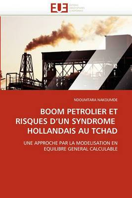 Boom Petrolier Et Risques D''Un Syndrome Hollandais Au Tchad