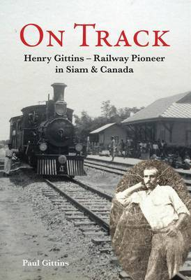 On Track: Henry Gittins - Railway Pioneer in Siam and Canada