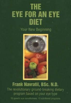 The Eye for an Eye Diet: Your New Beginning, The Revolutionary Ground-Breaking Dietary Program Based on Your Eye Type