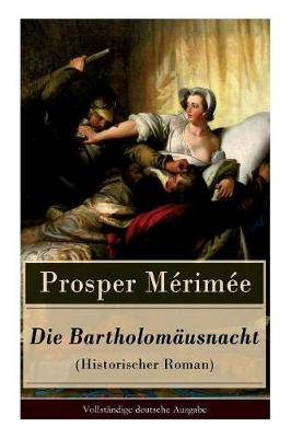 Die Bartholom usnacht (Historischer Roman): Pariser Bluthochzeit: Das Massaker der Hugenottenkriege