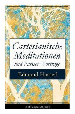 Cartesianische Meditationen Und Pariser Vortr ge (Vollst ndige Ausgabe)