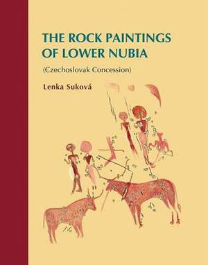 The Rock Paintings of Lower Nubia (Czechoslovak Concession)