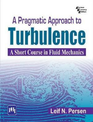A Pragmatic Approach to Turbulence: a Short Course in Fluid Mechanics