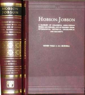 Hobson-Jobson: A Glossary of Colloquial Anglo-Indian Words and Phrases and of Kindred Items, Etymological, Historical, Geographical and Discursive