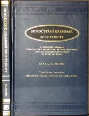 Hindustani Grammar Self Taught: A Simplified Grammar, Exercises, the Vernacular, Key and Dictionary English-Hindustani Dictionary of Everyday Words