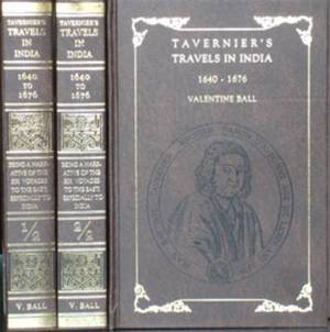 Travels in India by Jean-Baptiste Tavernier Baron of Aubonne: Translated from the Original French Edition of 1676 with a Biographical Sketch of the Author, Notes, Appendices, Etc.: v. I