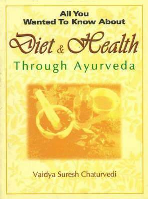 All You Wanted to Know About Diet & Health Through Ayurveda