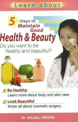 5 Steps to Maintain Good Health and Beauty: Do You Want to be Healthy and Beautiful?