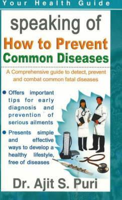 How to Prevent Common Diseases: A Comprehensive Guide to Detect, Prevent and Combat Common Fatal Diseases
