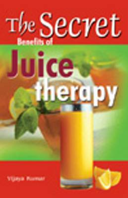 Secret Benefits of Juice Therapy