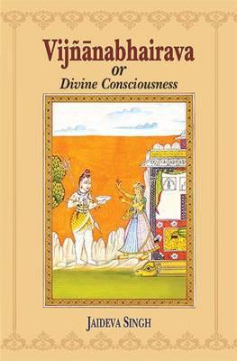 Vijnana-bhairava or Divine Consciousness: A Treasury of 112 Types of Yoga