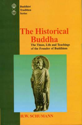 The Historical Buddha: The Times, Life and Teachings of the Founder of Buddhism
