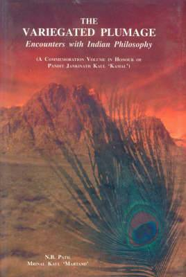 The Variegated Plumage: Encounters with Indian Philosophy - A Commeration Volume in Honour of Pandit Jankinath Kaul