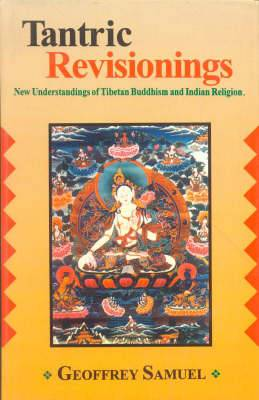 Tantric Revisionings: New Understanding of Tibetan Buddhism and Indian Religion