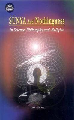 Sunya and Nothingness in Science, Philosophy and Religion: v. 10