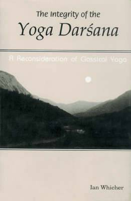 The Integrity of the Yoga Darshana: A Reconsideration of Classical Yoga