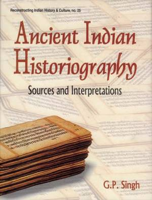 Ancient Indian Historiography: Sources and Interpretations