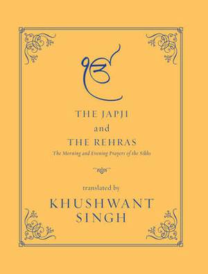 The Japji and the Rehras: The Morning and the Evenings Prayers of the Sikhs
