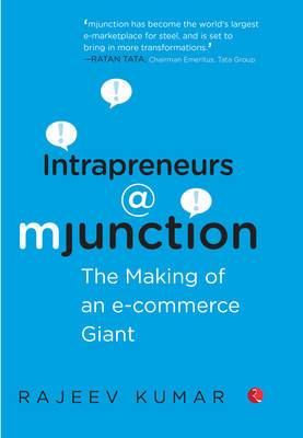 Intrapreneurs @ Mjunction: The Making of an e-Commerce Giant