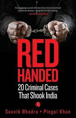 Red Handed: 20 Criminal Cases That Shook India