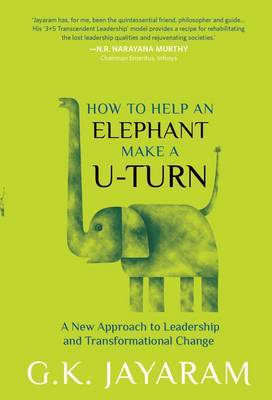 How Too Help an Elephant Make a U-Turn: A New Approach to Leadership and Transformation Change