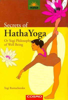 Secrets of the Hatha Yoga: or, the Yogi Philosophy of Well-being