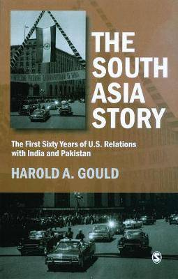 The South Asia Story: The First Sixty Years of US Relations with India and Pakistan