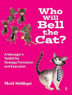 Who Will Bell the Cat?: A Manager's Toolkit for Strategy-Formation and Execution