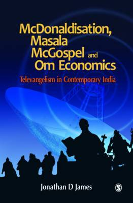 McDonaldisation, Masala McGospel and Om Economics: Televangelism in Contemporary India