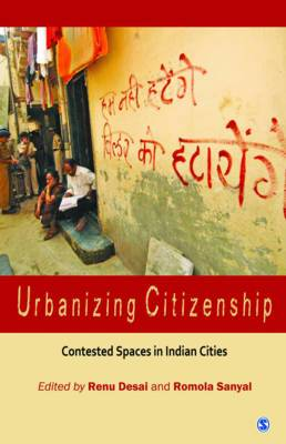 Urbanizing Citizenship: Contested Spaces in Indian Cities