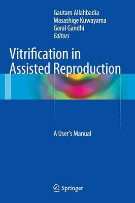 Vitrification in Assisted Reproduction: A User's Manual