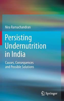 Persisting Undernutrition in India: Causes, Consequences and Possible Solutions