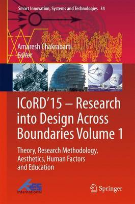 ICoRD'15 - Research into Design Across Boundaries: Theory, Research Methodology, Aesthetics, Human Factors and Education: Volume 1