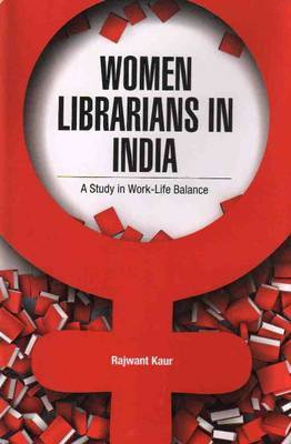 Women Librarians in India: A Study in Work -- Life Balance