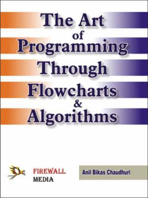 The Art of Programming Through Flowcharts and Algorithms