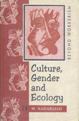 Culture, Gender and Ecology: Beyond Workerism