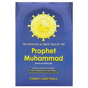 The Speeches and Table-Talk of the Prophet Muhammad