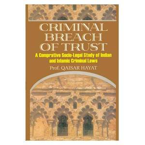 Criminal Breach of Trust: A Comparative Socio-legal Study of Indian and Islamic Criminal Laws