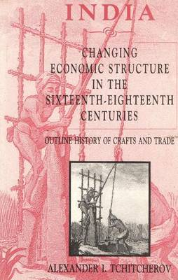 India: Changing Economic Structure in the Sixteenth-Eighteenth Centuries - Outline History of Crafts and Trade