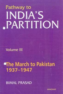 Pathway to India's Partition: The March to Pakistan 1937-1947: Volume III