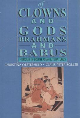 Of Clowns and Gods, Brahmans and Babus: Humour in South Asian Literatures
