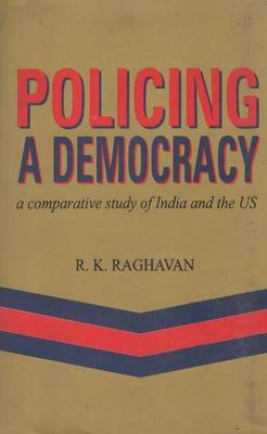 Policing a Democracy: A Comparative Study of India and the US