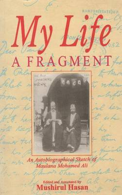 My Life, a Fragment: An Autobiographical Sketch by Maulana Muhammad Ali