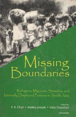 Missing Boundaries: Refugees, Migrants, Stateless and Internally Displaced Persons in South Asia