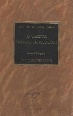 Oriental Biographical Dictionary: Founded on Materials Collected by the Late Thomas William Beale